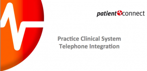 Practice Clinical System Telephone Integration Patient Connect